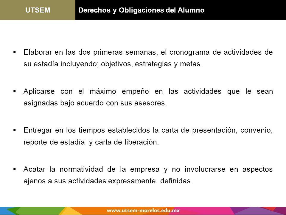 UTSEMDerechos y Obligaciones del Alumno Elaborar en las dos primeras semanas, el cronograma de actividades de su estadía incluyendo; objetivos, estrat
