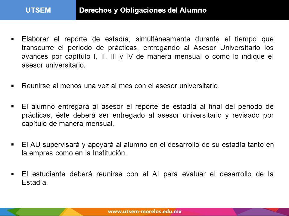 UTSEMDerechos y Obligaciones del Alumno Elaborar el reporte de estadía, simultáneamente durante el tiempo que transcurre el periodo de prácticas, entr