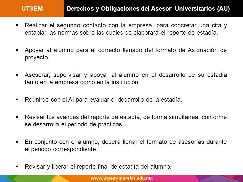 UTSEMDerechos y Obligaciones del Asesor Universitarios (AU) Realizar el segundo contacto con la empresa, para concretar una cita y entablar las normas