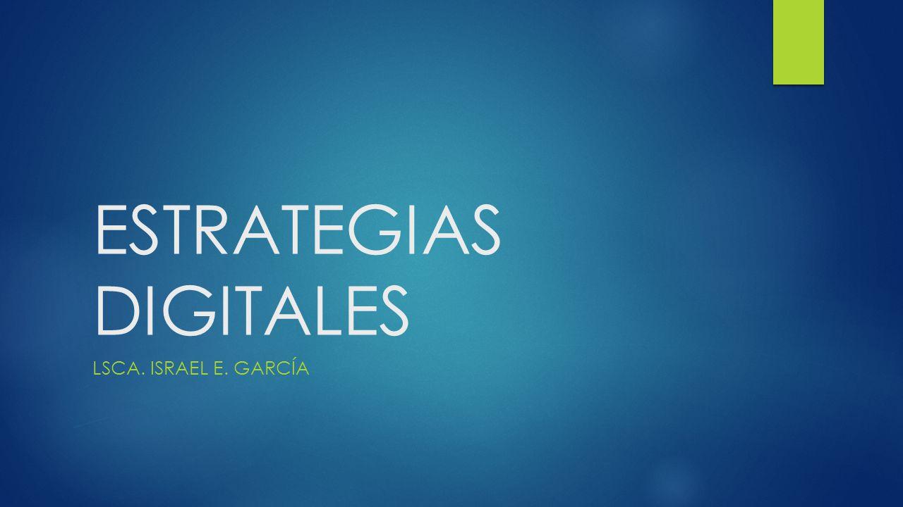 ESTRATEGIAS DIGITALES LSCA. ISRAEL E. GARCÍA