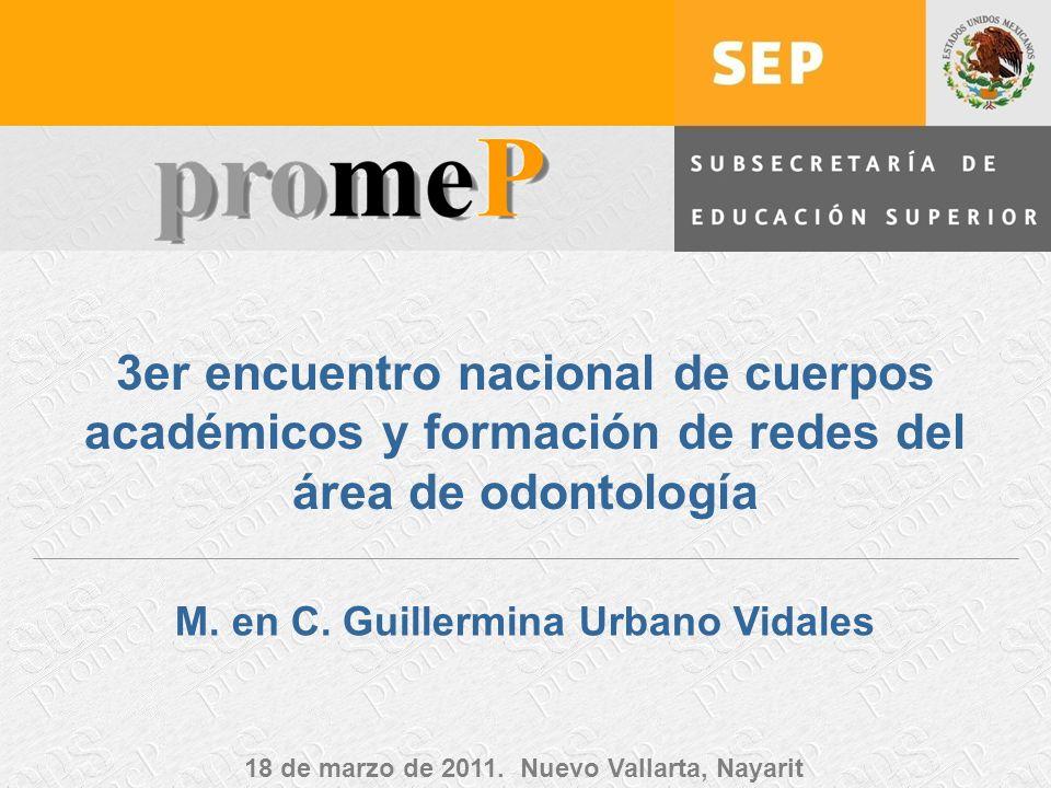 Subsecretaría de Educación Superior promeP 3er encuentro nacional de cuerpos académicos y formación de redes del área de odontología M. en C. Guillerm