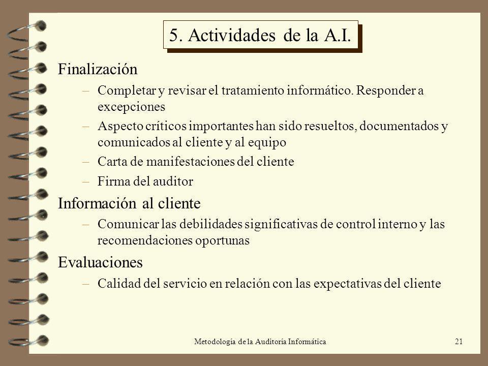 Metodología de la Auditoría Informática21 5. Actividades de la A.I. Finalización –Completar y revisar el tratamiento informático. Responder a excepcio