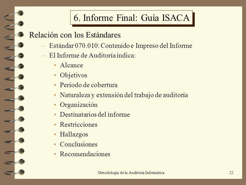 Metodología de la Auditoría Informática22 6. Informe Final: Guía ISACA Relación con los Estándares –Estándar 070.010: Contenido e Impreso del Informe