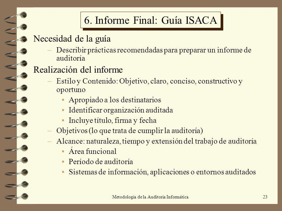 Metodología de la Auditoría Informática23 6. Informe Final: Guía ISACA Necesidad de la guía –Describir prácticas recomendadas para preparar un informe