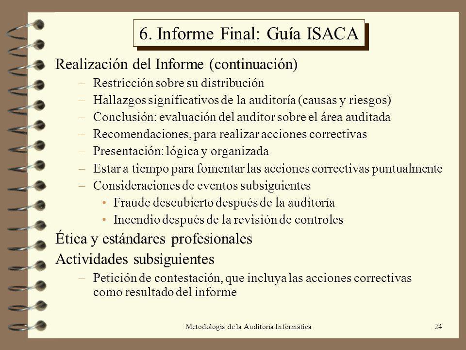 Metodología de la Auditoría Informática24 6. Informe Final: Guía ISACA Realización del Informe (continuación) –Restricción sobre su distribución –Hall