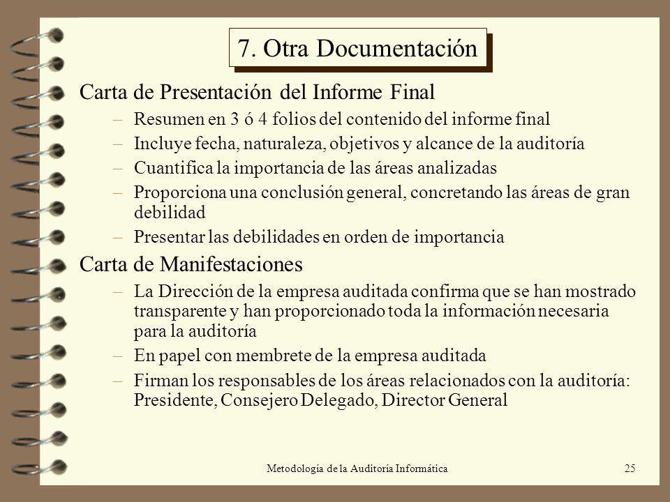 Metodología de la Auditoría Informática25 7. Otra Documentación Carta de Presentación del Informe Final –Resumen en 3 ó 4 folios del contenido del inf