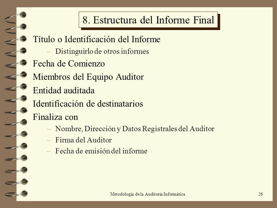 Metodología de la Auditoría Informática26 8. Estructura del Informe Final Título o Identificación del Informe –Distinguirlo de otros informes Fecha de