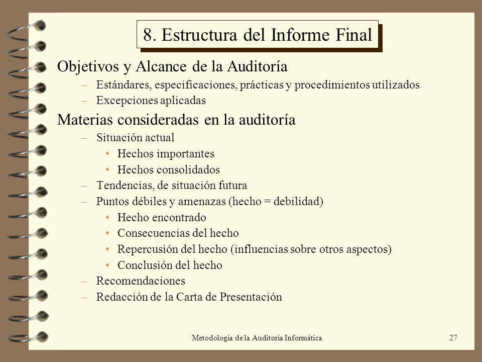 Metodología de la Auditoría Informática27 8. Estructura del Informe Final Objetivos y Alcance de la Auditoría –Estándares, especificaciones, prácticas