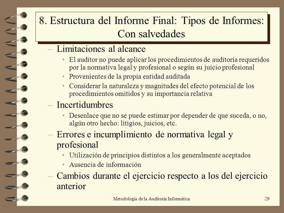 Metodología de la Auditoría Informática29 8. Estructura del Informe Final: Tipos de Informes: Con salvedades –Limitaciones al alcance El auditor no pu