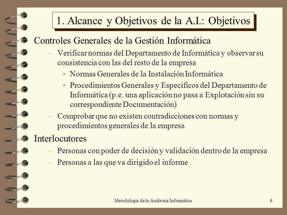 Metodología de la Auditoría Informática6 1. Alcance y Objetivos de la A.I.: Objetivos Controles Generales de la Gestión Informática –Verificar normas