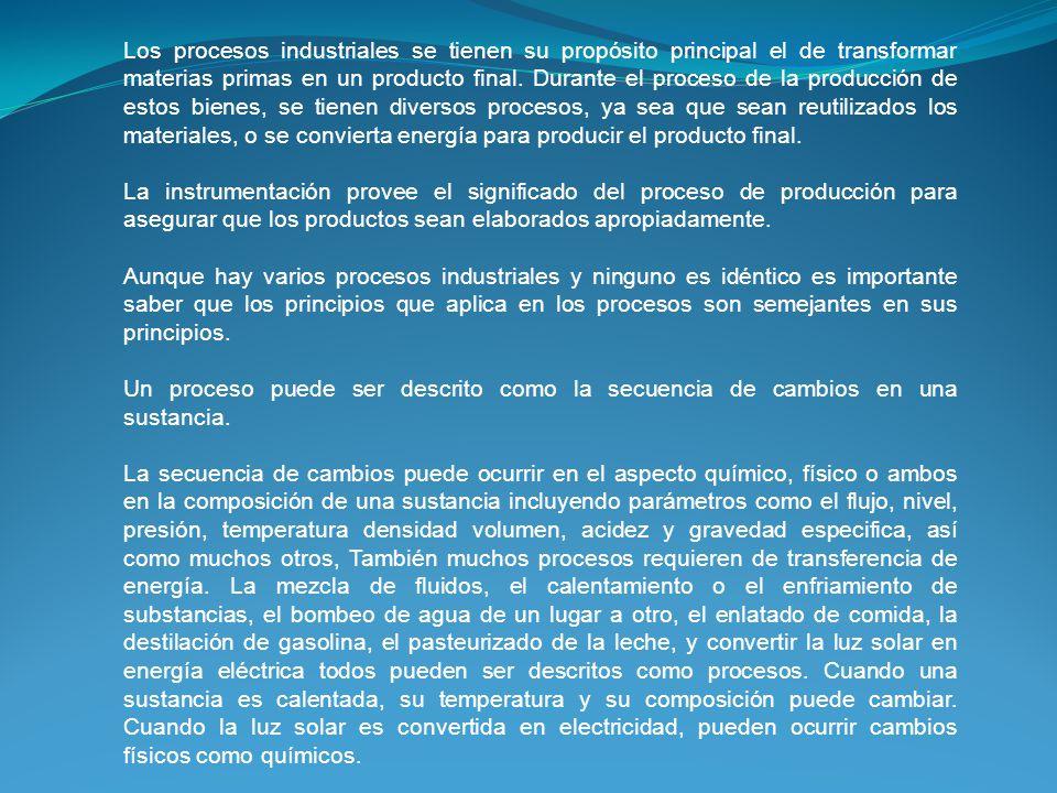 Los procesos industriales se tienen su propósito principal el de transformar materias primas en un producto final. Durante el proceso de la producción
