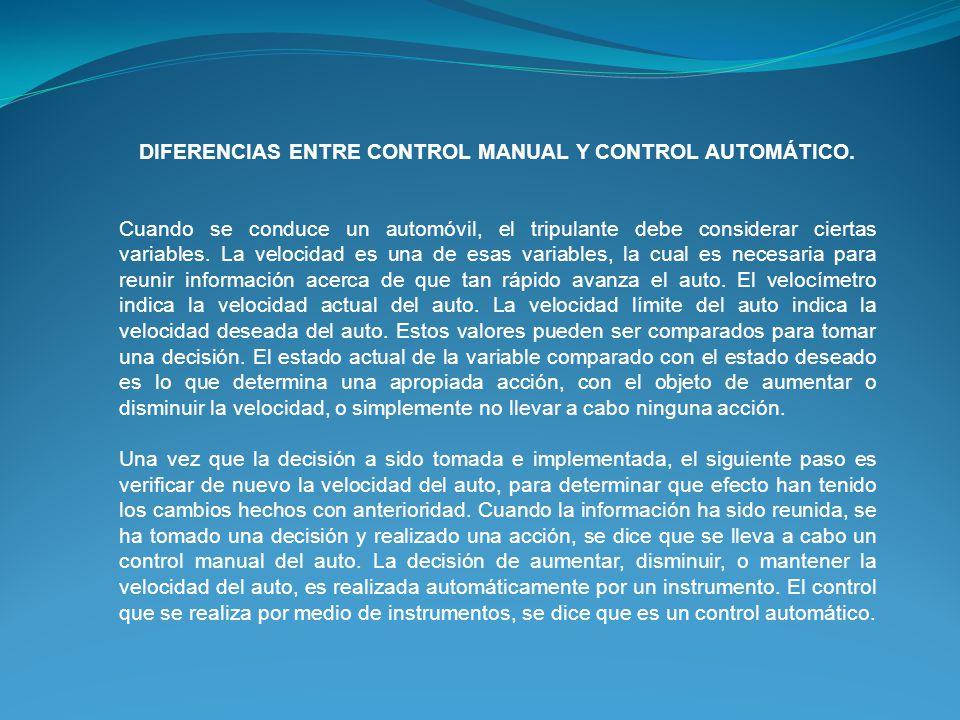 DIFERENCIAS ENTRE CONTROL MANUAL Y CONTROL AUTOMÁTICO. Cuando se conduce un automóvil, el tripulante debe considerar ciertas variables. La velocidad e