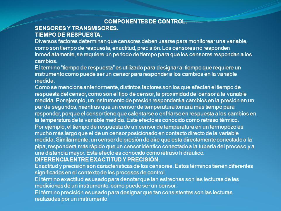 COMPONENTES DE CONTROL. SENSORES Y TRANSMISORES. TIEMPO DE RESPUESTA. Diversos factores determinan que censores deben usarse para monitorear una varia