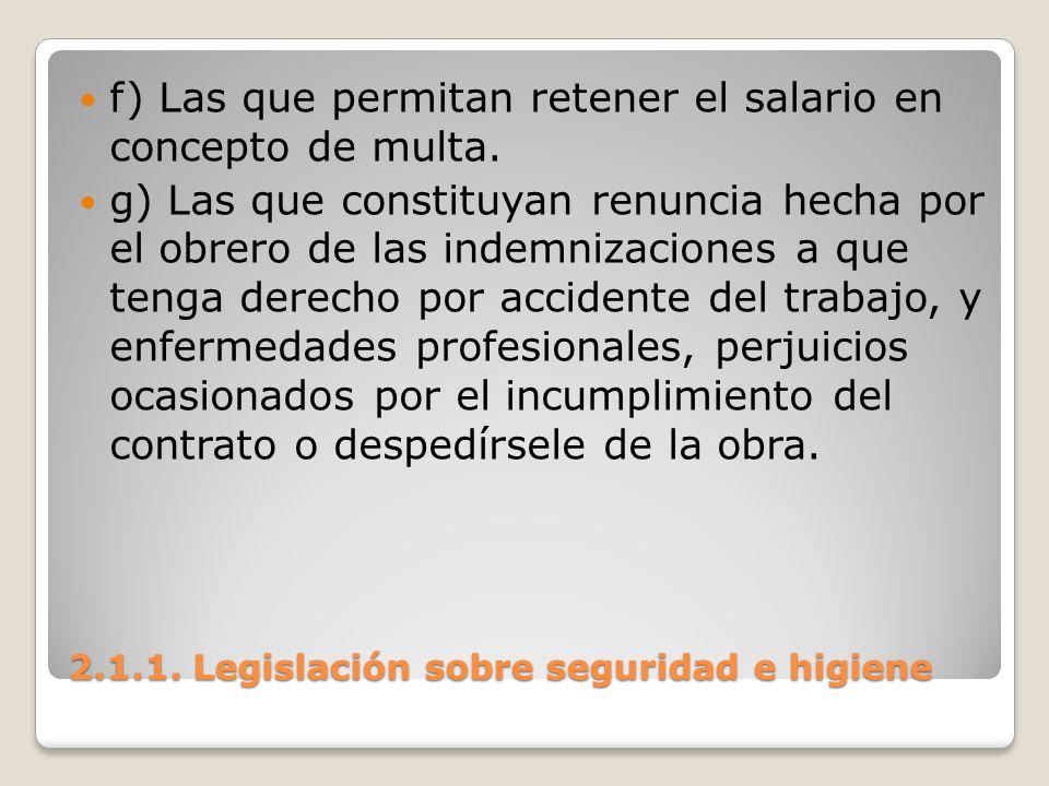 2.1.1. Legislación sobre seguridad e higiene f) Las que permitan retener el salario en concepto de multa. g) Las que constituyan renuncia hecha por el