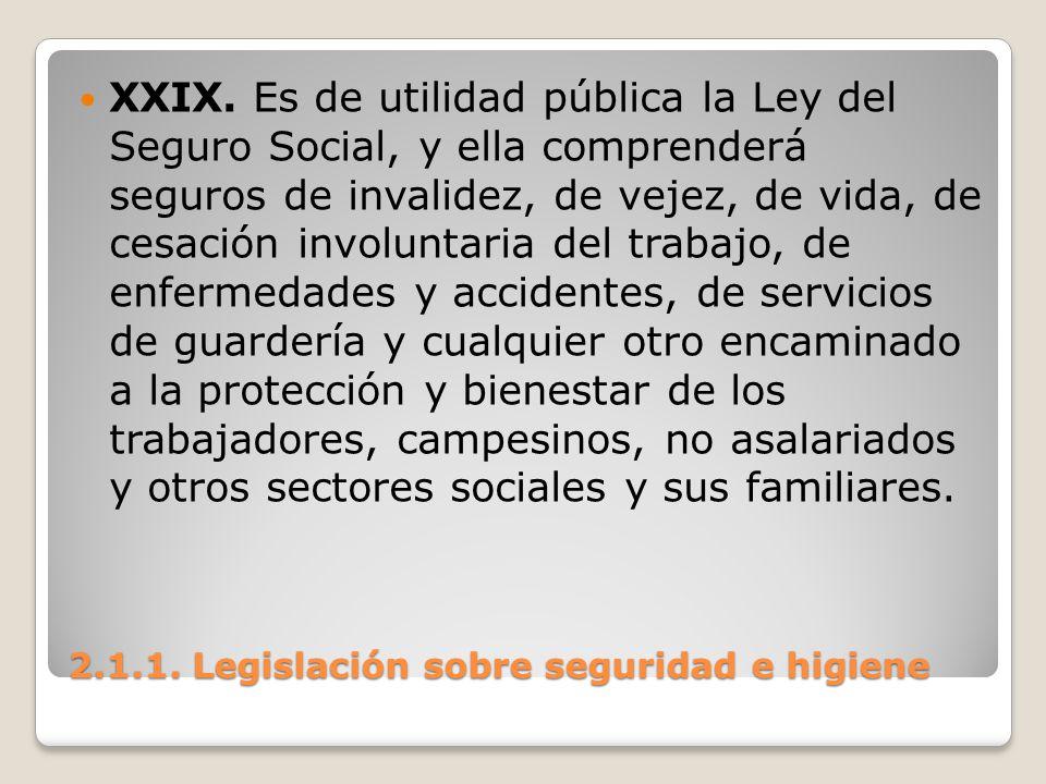 2.1.1. Legislación sobre seguridad e higiene XXIX. Es de utilidad pública la Ley del Seguro Social, y ella comprenderá seguros de invalidez, de vejez,