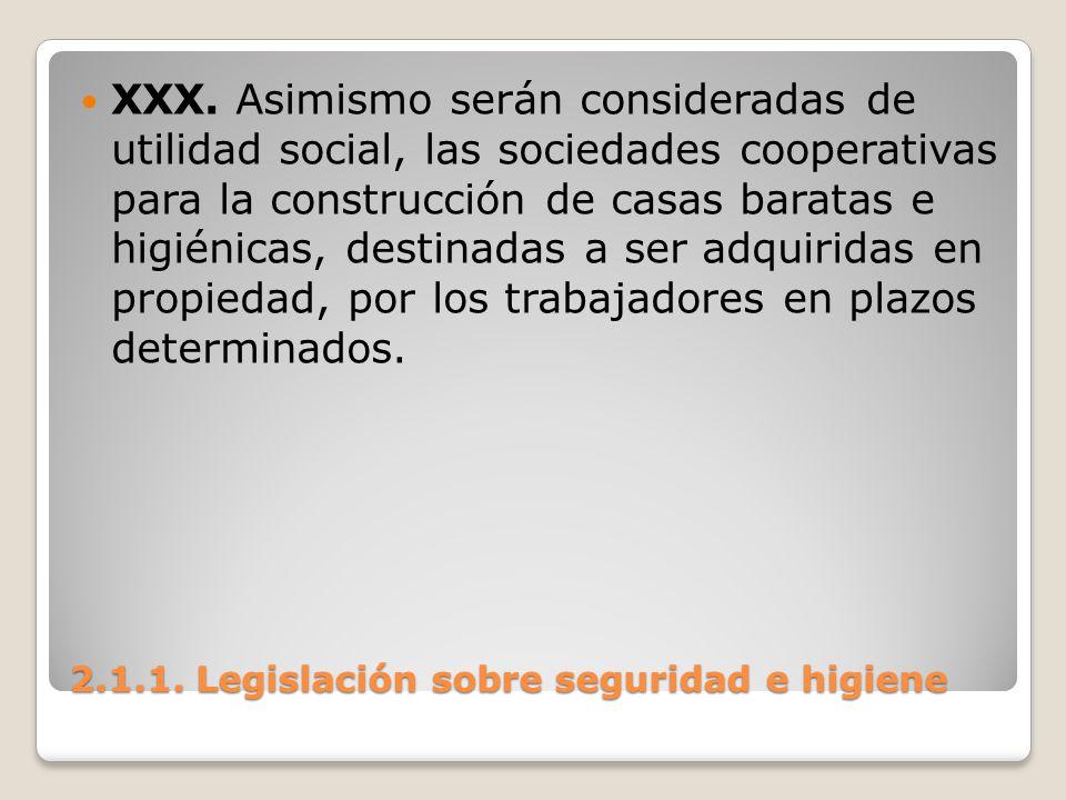 2.1.1. Legislación sobre seguridad e higiene XXX. Asimismo serán consideradas de utilidad social, las sociedades cooperativas para la construcción de