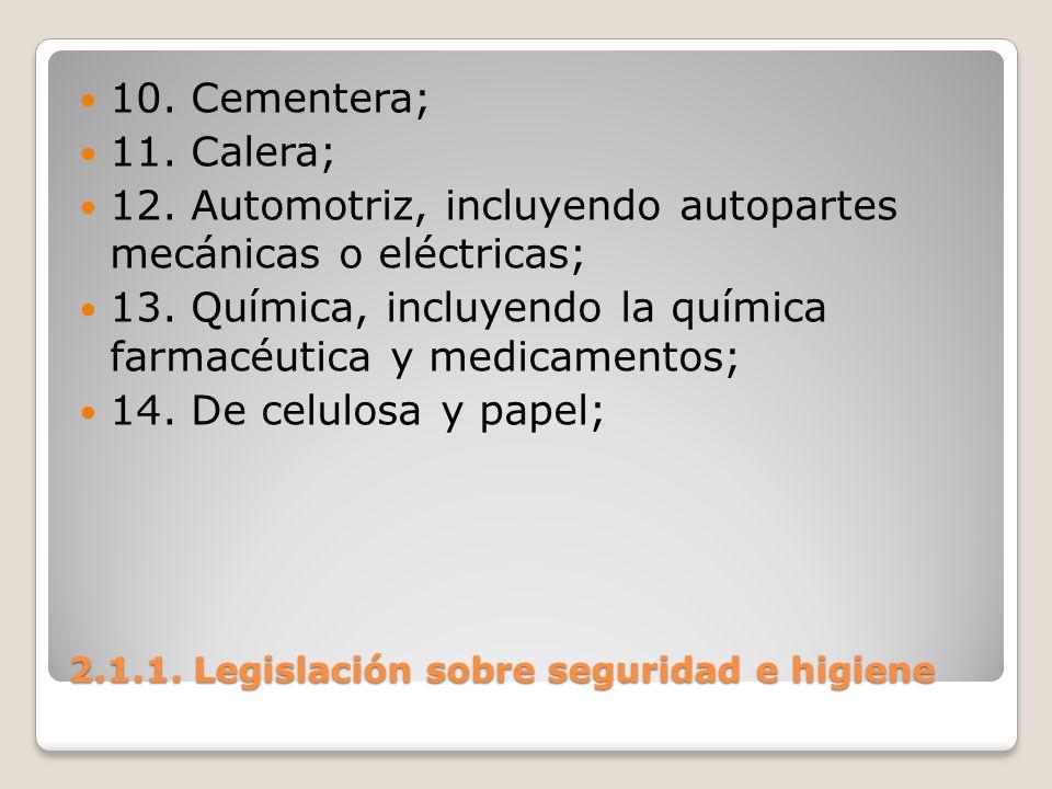 2.1.1. Legislación sobre seguridad e higiene 10. Cementera; 11. Calera; 12. Automotriz, incluyendo autopartes mecánicas o eléctricas; 13. Química, inc