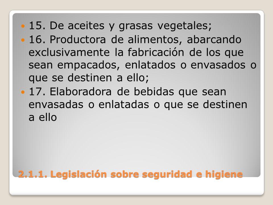 2.1.1. Legislación sobre seguridad e higiene 15. De aceites y grasas vegetales; 16. Productora de alimentos, abarcando exclusivamente la fabricación d