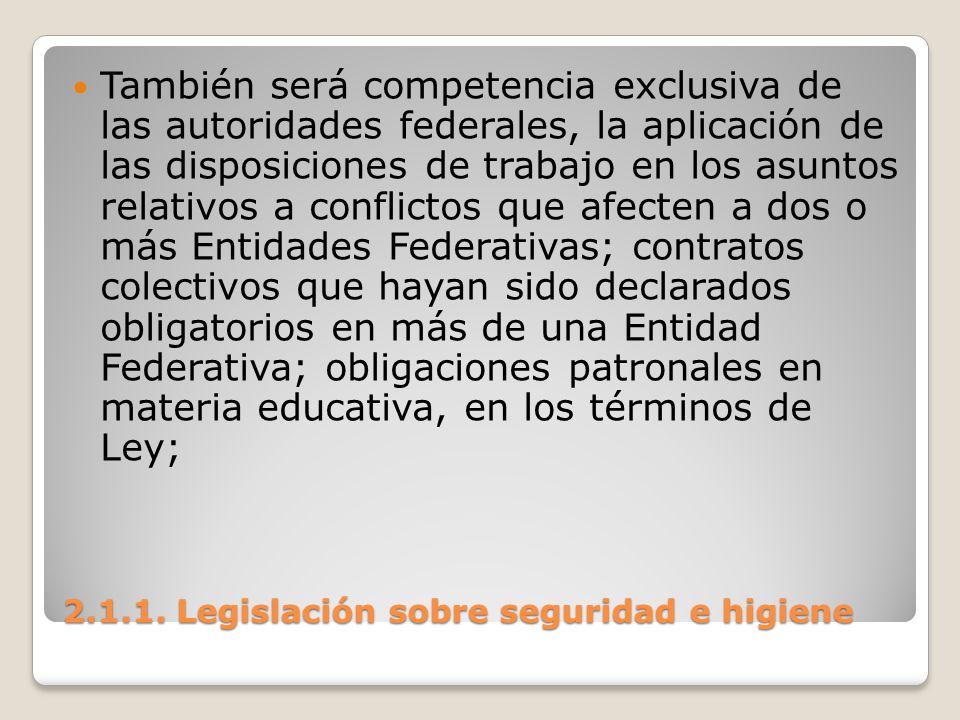 2.1.1. Legislación sobre seguridad e higiene También será competencia exclusiva de las autoridades federales, la aplicación de las disposiciones de tr