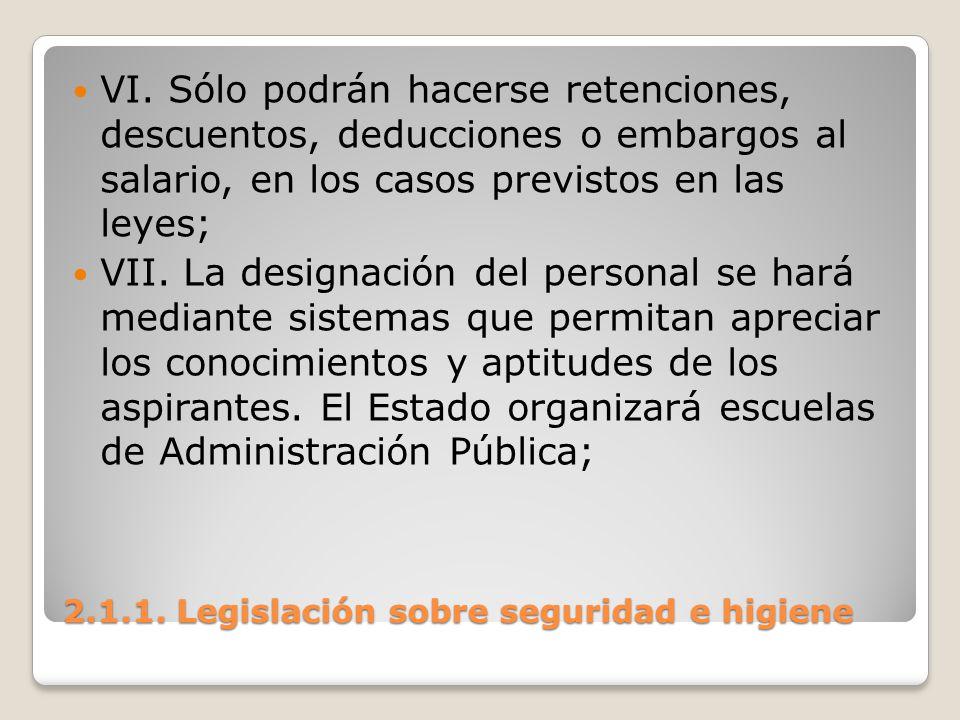 2.1.1. Legislación sobre seguridad e higiene VI. Sólo podrán hacerse retenciones, descuentos, deducciones o embargos al salario, en los casos previsto