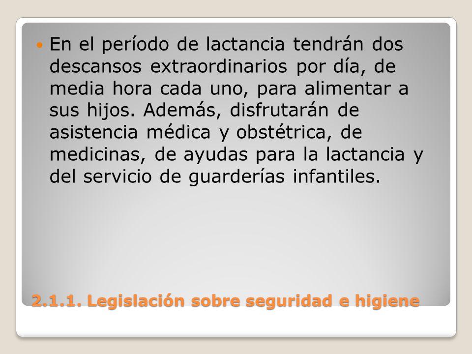 2.1.1. Legislación sobre seguridad e higiene En el período de lactancia tendrán dos descansos extraordinarios por día, de media hora cada uno, para al