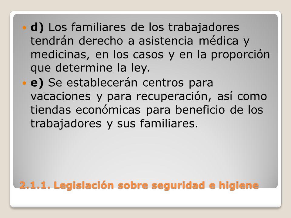 2.1.1. Legislación sobre seguridad e higiene d) Los familiares de los trabajadores tendrán derecho a asistencia médica y medicinas, en los casos y en
