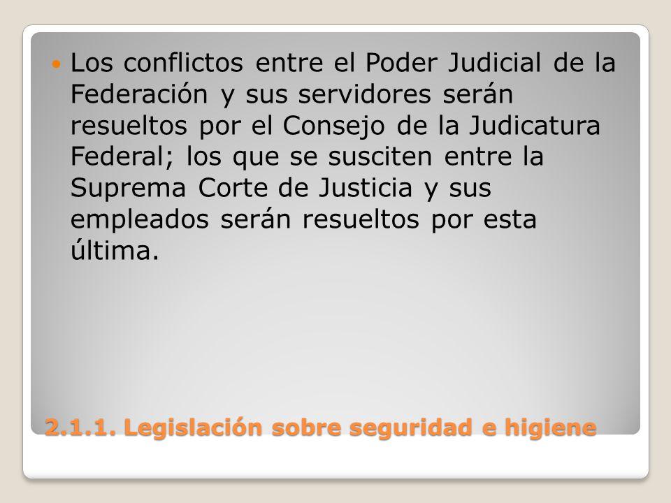 2.1.1. Legislación sobre seguridad e higiene Los conflictos entre el Poder Judicial de la Federación y sus servidores serán resueltos por el Consejo d