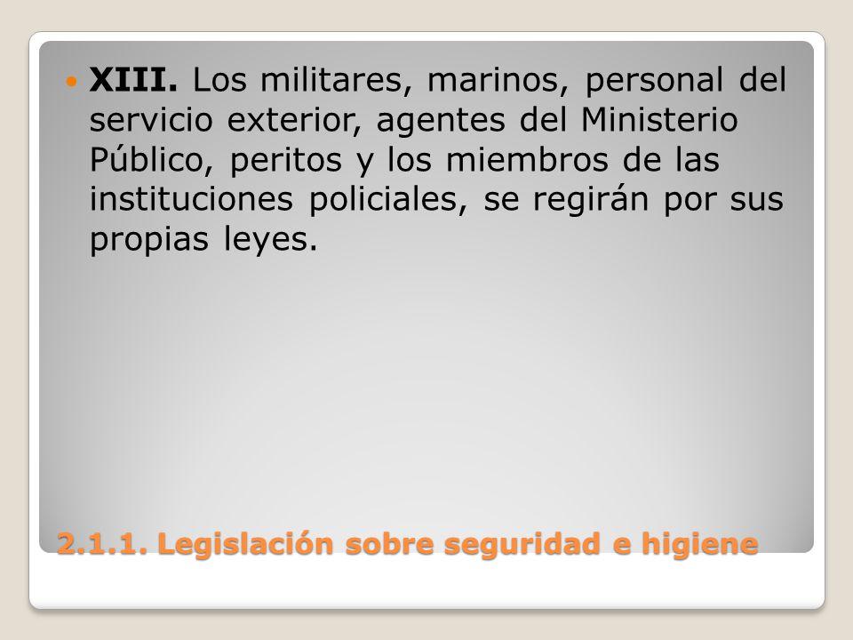 2.1.1. Legislación sobre seguridad e higiene XIII. Los militares, marinos, personal del servicio exterior, agentes del Ministerio Público, peritos y l