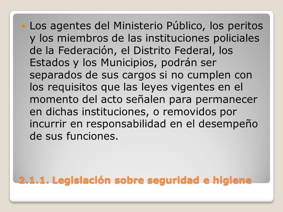 2.1.1. Legislación sobre seguridad e higiene Los agentes del Ministerio Público, los peritos y los miembros de las instituciones policiales de la Fede