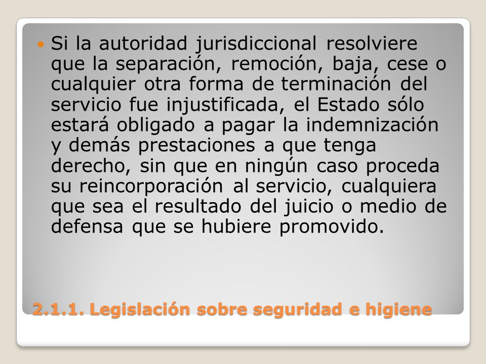 2.1.1. Legislación sobre seguridad e higiene Si la autoridad jurisdiccional resolviere que la separación, remoción, baja, cese o cualquier otra forma