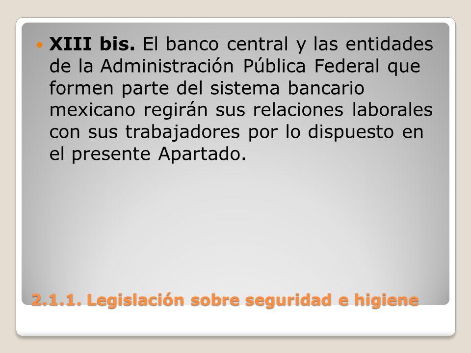 2.1.1. Legislación sobre seguridad e higiene XIII bis. El banco central y las entidades de la Administración Pública Federal que formen parte del sist