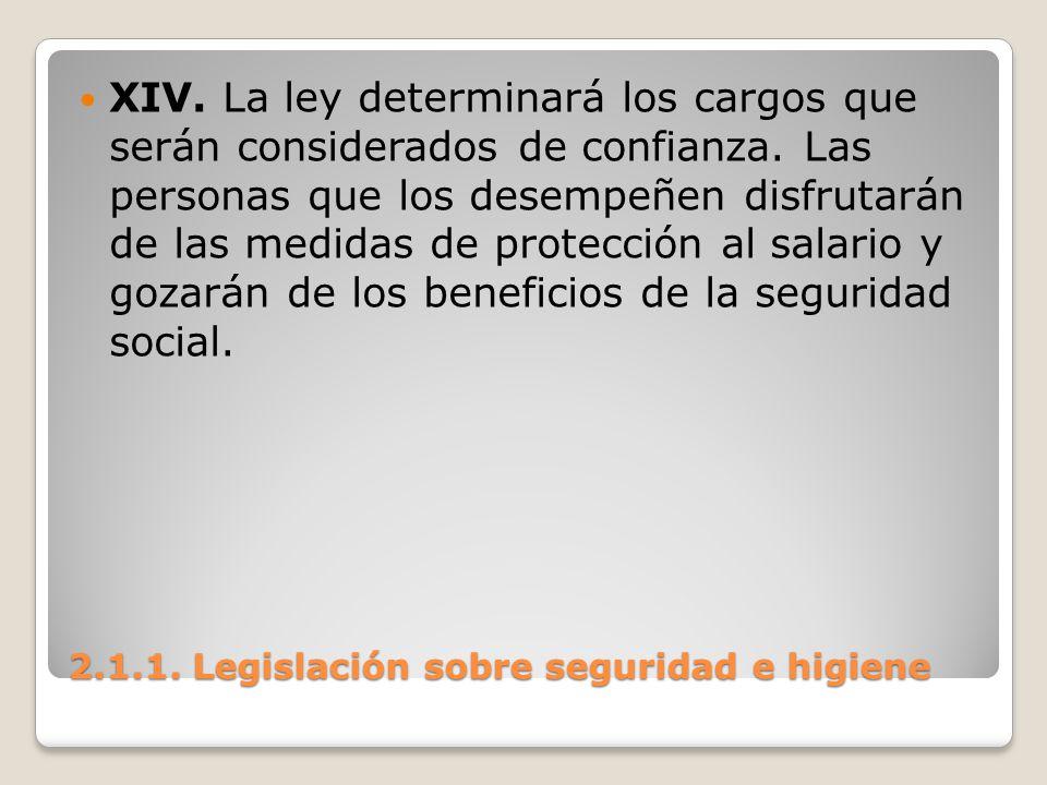 2.1.1. Legislación sobre seguridad e higiene XIV. La ley determinará los cargos que serán considerados de confianza. Las personas que los desempeñen d