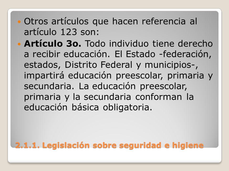 2.1.1. Legislación sobre seguridad e higiene Otros artículos que hacen referencia al artículo 123 son: Artículo 3o. Todo individuo tiene derecho a rec