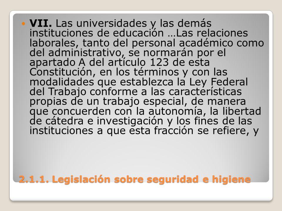 2.1.1. Legislación sobre seguridad e higiene VII. Las universidades y las demás instituciones de educación …Las relaciones laborales, tanto del person