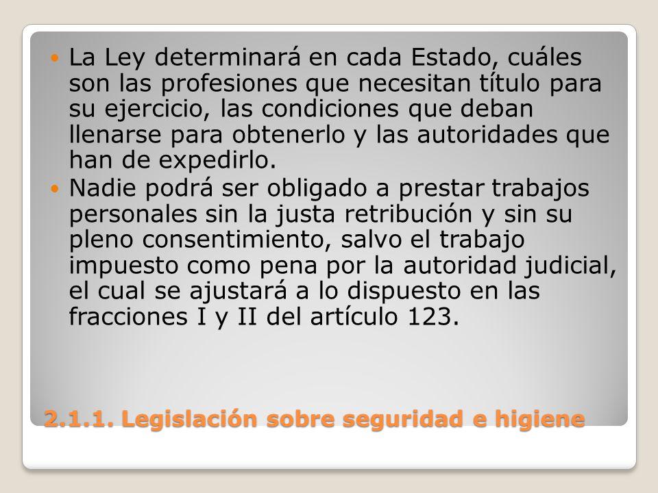 2.1.1. Legislación sobre seguridad e higiene La Ley determinará en cada Estado, cuáles son las profesiones que necesitan título para su ejercicio, las