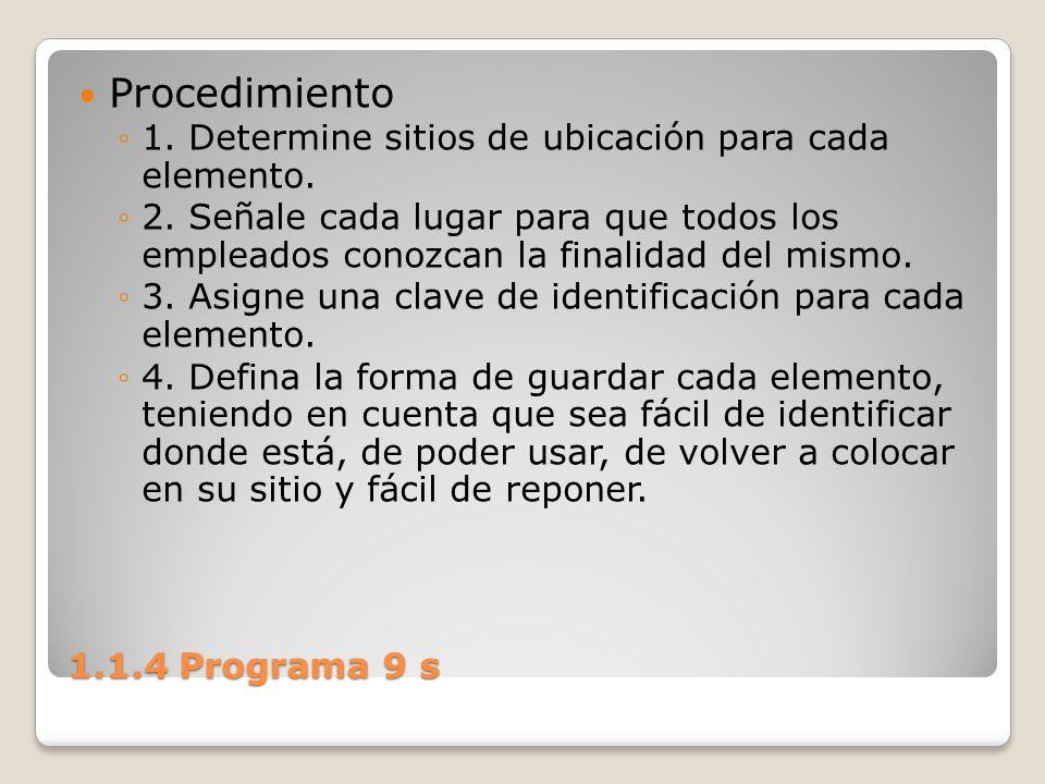 1.1.4 Programa 9 s Procedimiento 1. Determine sitios de ubicación para cada elemento. 2. Señale cada lugar para que todos los empleados conozcan la fi