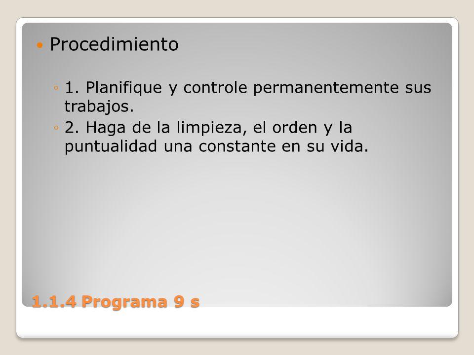 1.1.4 Programa 9 s Procedimiento 1. Planifique y controle permanentemente sus trabajos. 2. Haga de la limpieza, el orden y la puntualidad una constant