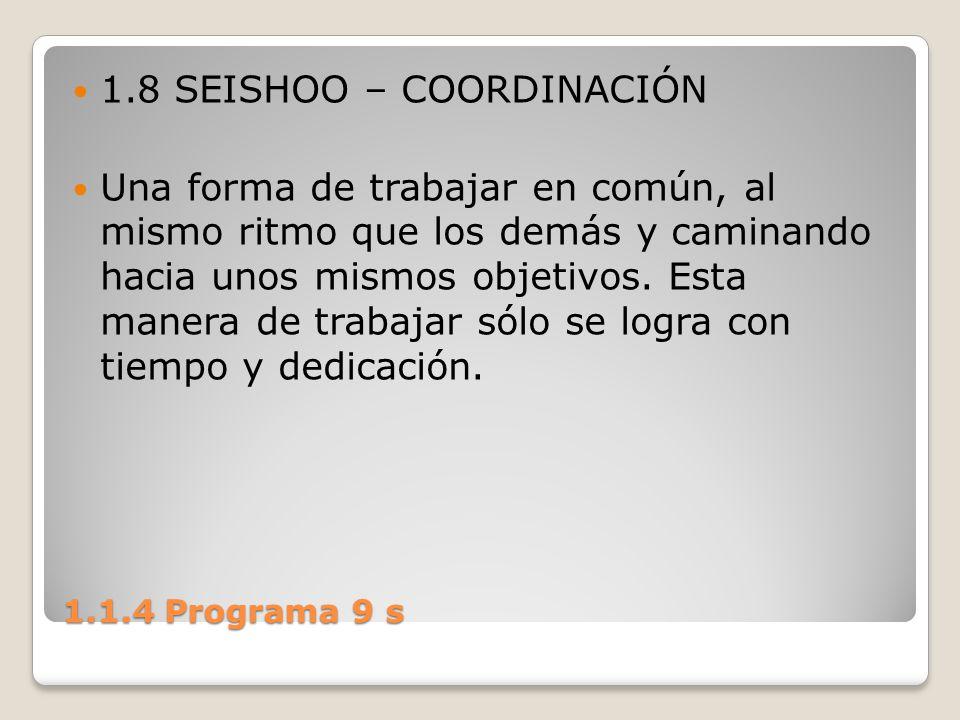 1.1.4 Programa 9 s 1.8 SEISHOO – COORDINACIÓN Una forma de trabajar en común, al mismo ritmo que los demás y caminando hacia unos mismos objetivos. Es