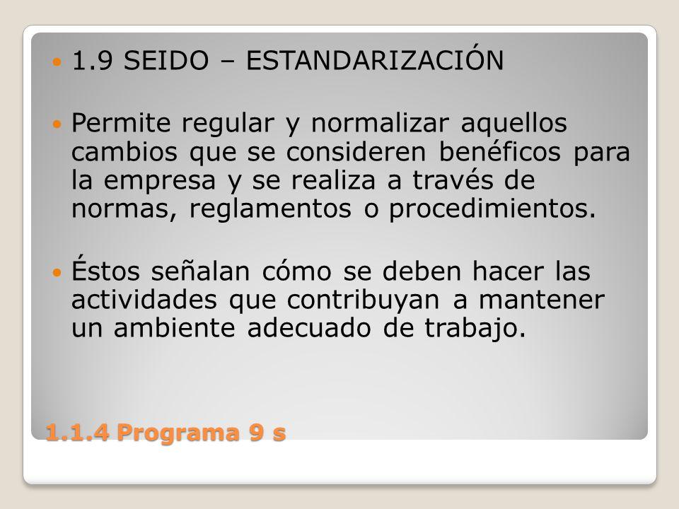 1.1.4 Programa 9 s 1.9 SEIDO – ESTANDARIZACIÓN Permite regular y normalizar aquellos cambios que se consideren benéficos para la empresa y se realiza