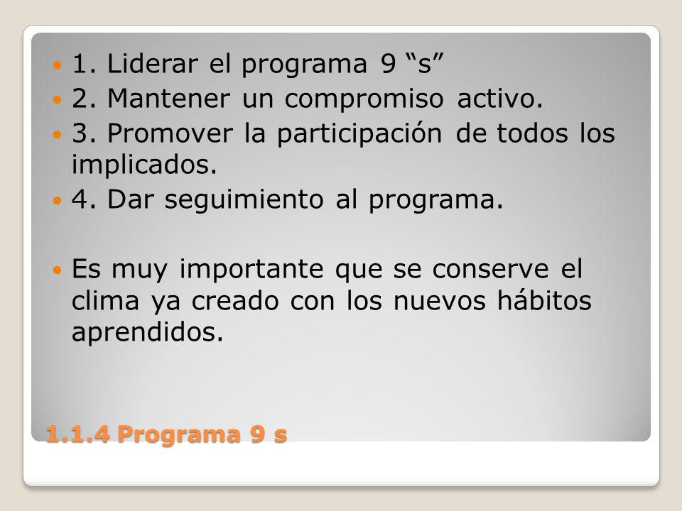 1.1.4 Programa 9 s 1. Liderar el programa 9 s 2. Mantener un compromiso activo. 3. Promover la participación de todos los implicados. 4. Dar seguimien
