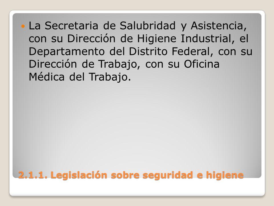 2.1.1. Legislación sobre seguridad e higiene La Secretaria de Salubridad y Asistencia, con su Dirección de Higiene Industrial, el Departamento del Dis