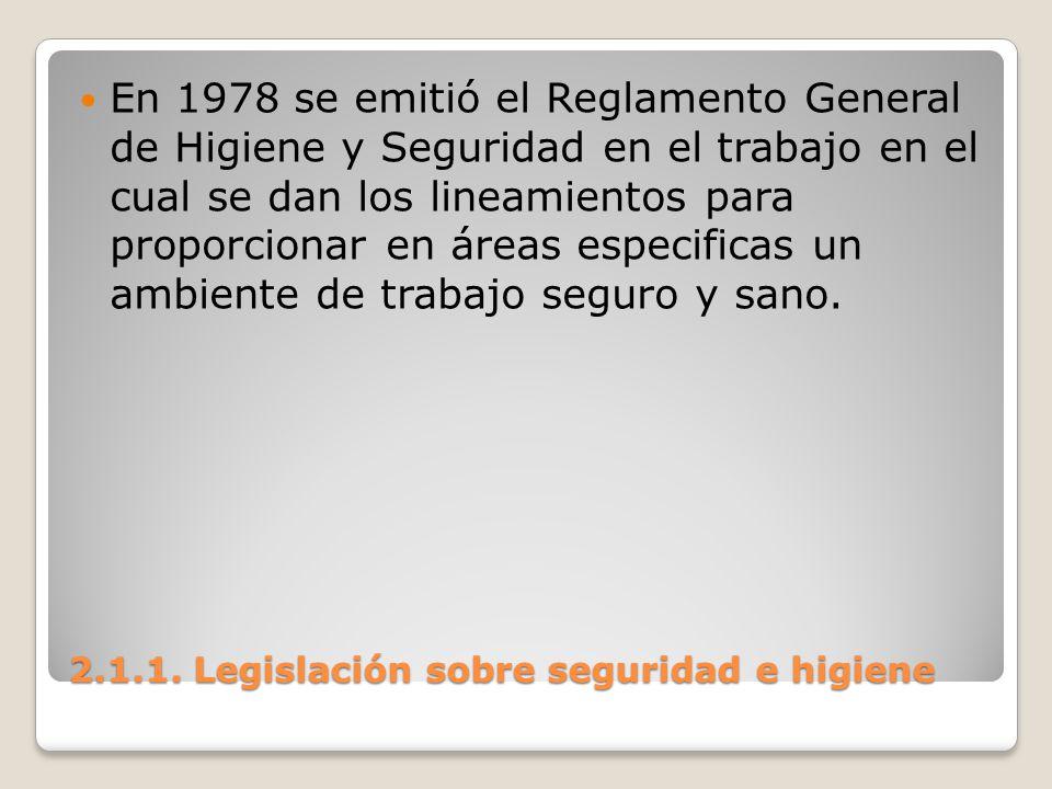 2.1.1. Legislación sobre seguridad e higiene En 1978 se emitió el Reglamento General de Higiene y Seguridad en el trabajo en el cual se dan los lineam