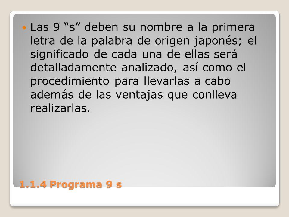 1.1.4 Programa 9 s Las 9 s deben su nombre a la primera letra de la palabra de origen japonés; el significado de cada una de ellas será detalladamente