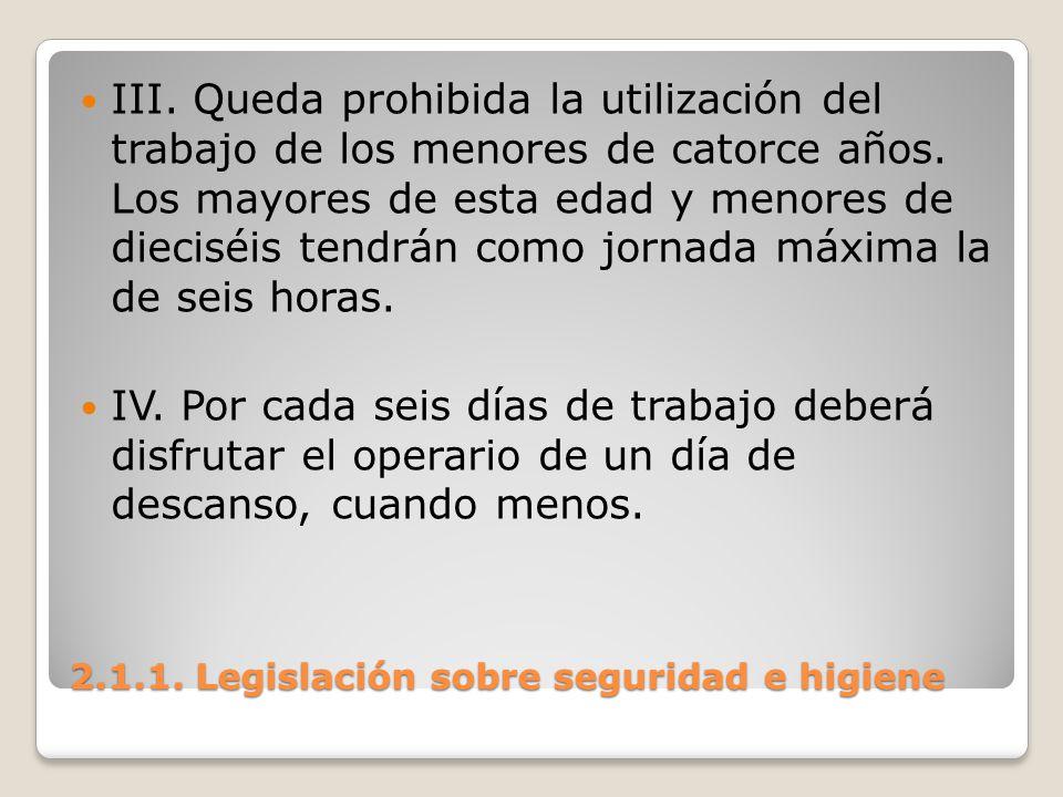 2.1.1. Legislación sobre seguridad e higiene III. Queda prohibida la utilización del trabajo de los menores de catorce años. Los mayores de esta edad