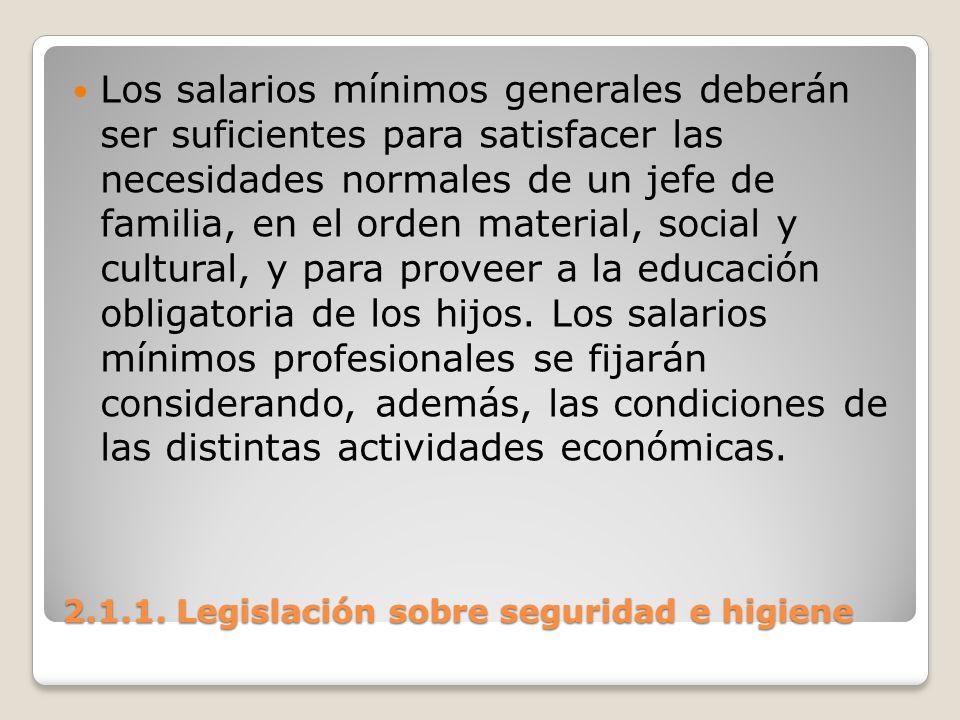 2.1.1. Legislación sobre seguridad e higiene Los salarios mínimos generales deberán ser suficientes para satisfacer las necesidades normales de un jef