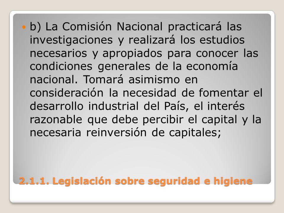 2.1.1. Legislación sobre seguridad e higiene b) La Comisión Nacional practicará las investigaciones y realizará los estudios necesarios y apropiados p