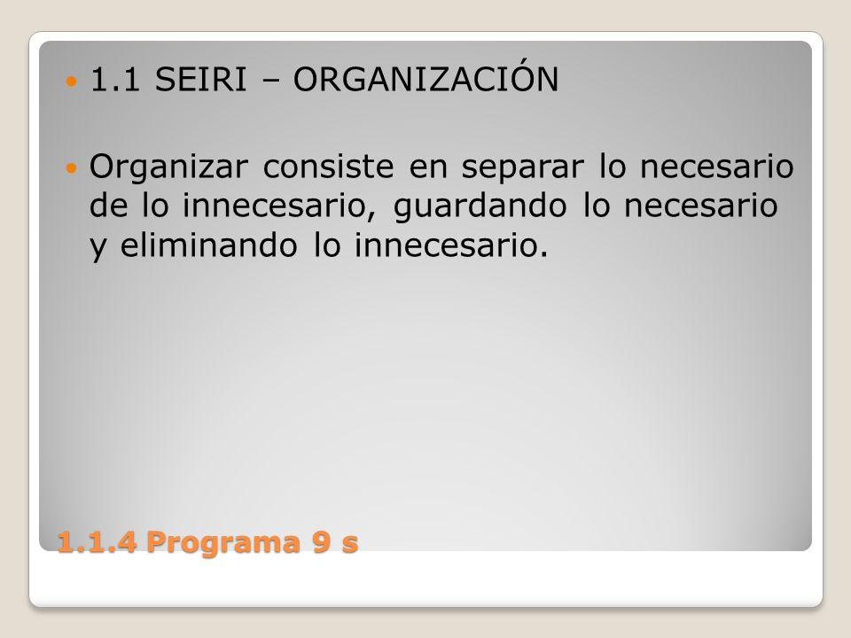1.1.4 Programa 9 s 1.1 SEIRI – ORGANIZACIÓN Organizar consiste en separar lo necesario de lo innecesario, guardando lo necesario y eliminando lo innec
