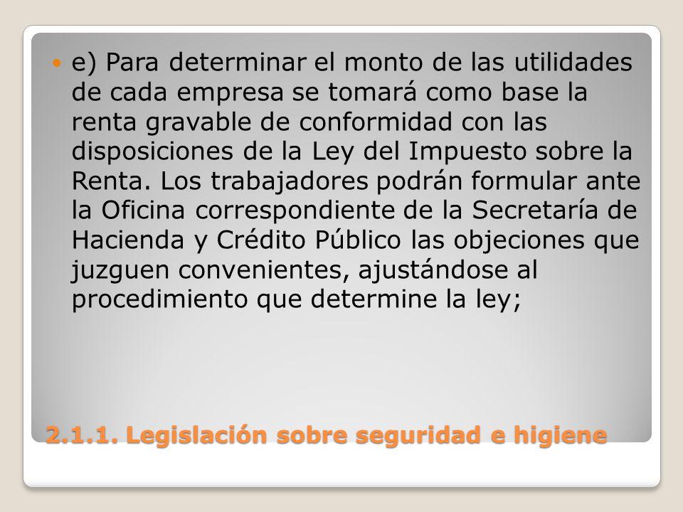 2.1.1. Legislación sobre seguridad e higiene e) Para determinar el monto de las utilidades de cada empresa se tomará como base la renta gravable de co