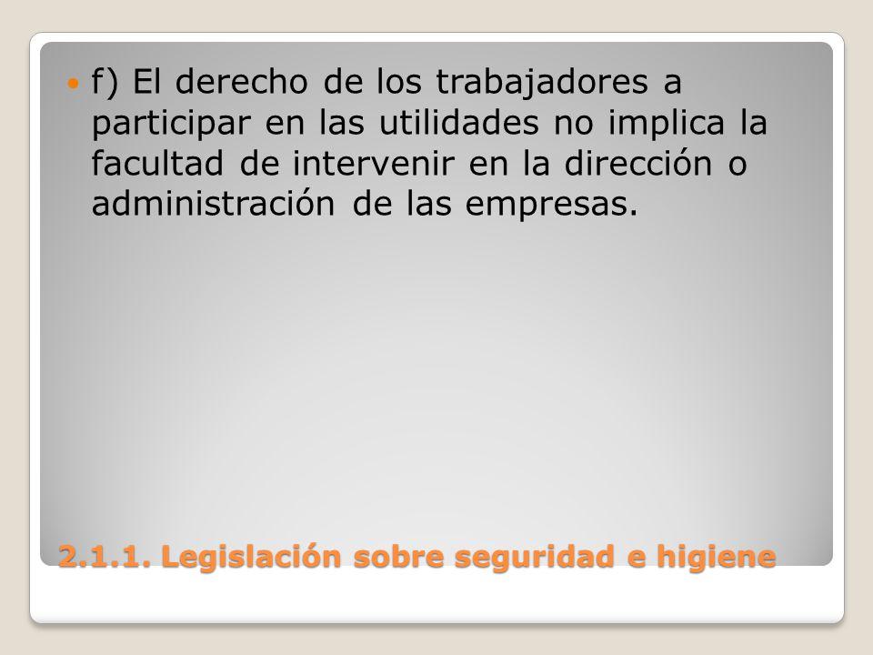 2.1.1. Legislación sobre seguridad e higiene f) El derecho de los trabajadores a participar en las utilidades no implica la facultad de intervenir en