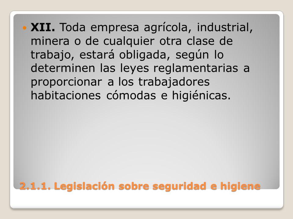 2.1.1. Legislación sobre seguridad e higiene XII. Toda empresa agrícola, industrial, minera o de cualquier otra clase de trabajo, estará obligada, seg